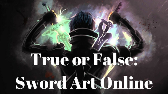 True or False- Sword Art Online